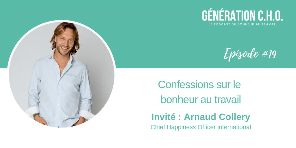 Episode #19 – Confessions sur le bonheur au travail avec Arnaud Collery