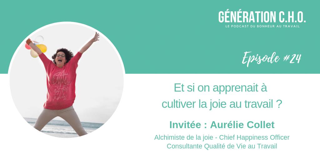 Episode #24 – Et si on apprenait à cultiver sa joie au travail avec Aurélie Collet
