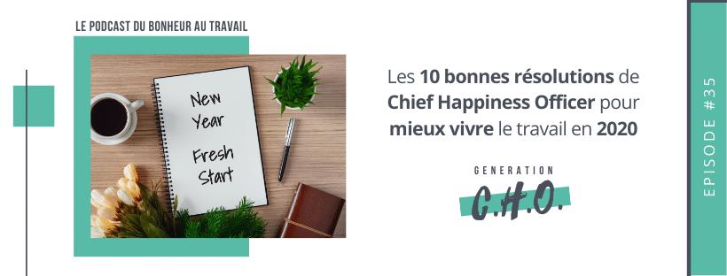 Episode #35 – Les 10 bonnes résolutions de Chief Happiness Officer pour mieux vivre le travail en 2020