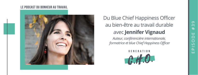 Episode #39 : Du Blue Chief Happiness Officer au bien être au travail durable